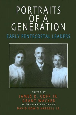 PORTRAITS OF A GENERATION: EARLY PENTACOSTAL LEADERS