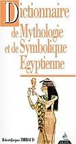 Dictionnaire de mythologie et de symbolique égyptienne