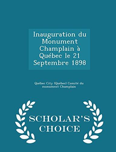 Inauguration du Monument Champlain à Québec le 21 Septembre 1898 - Scholar's Choice Edition