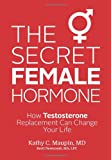 img - for The Secret Female Hormone: How Testosterone Replacement Can Change Your Life book / textbook / text book