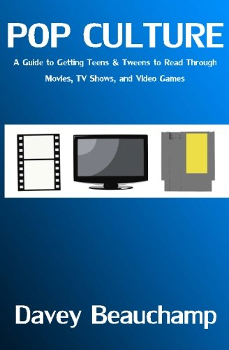 Pop Culture: A Guide to Getting Teens & Tweens to Read Through Movies, TV Shows, and Video Games