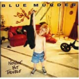 "Nothin' But Troublevon ""Blue Murder"""