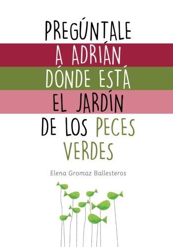 Pregúntale a Adrián dónde está el jardín de los peces verdes: Cuentos infantiles para niños de 2 a 5 años