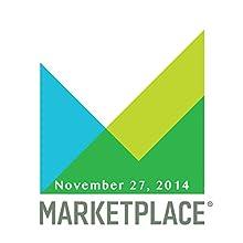 Marketplace, November 27, 2014  by Kai Ryssdal Narrated by Kai Ryssdal