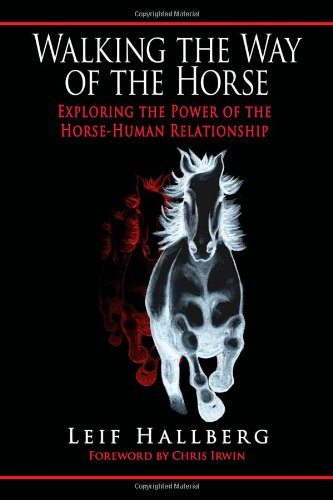 Walking the Way of the Horse: Exploring the Power of the Horse-Human Relationship