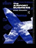 img - for [(The Airport Business)] [Author: Rigas Doganis] published on (November, 1992) book / textbook / text book