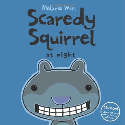 Scaredy Squirrel at Night - Melanie Watt