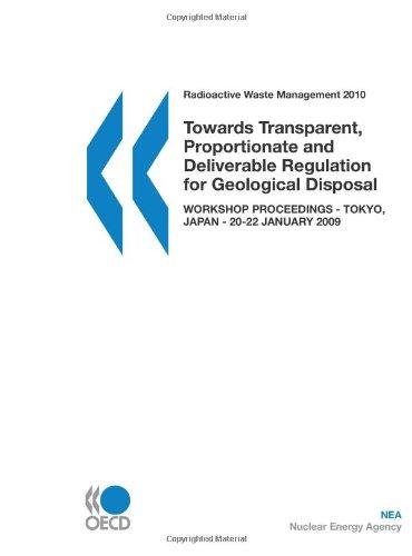 Radioactive Waste Management Towards Transparent, Proportionate and Deliverable Regulation for Geological Disposal