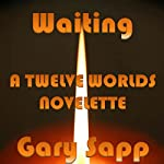 Waiting: Twelve Worlds | Gary Sapp