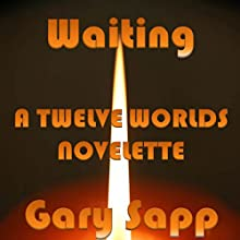Waiting: Twelve Worlds (       UNABRIDGED) by Gary Sapp Narrated by Kandra Dawn Johnson