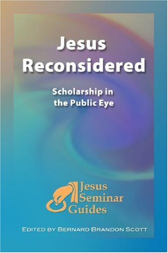 Jesus Reconsidered: Scholarship in the Public Eye (Jesus Seminar Guides Vol 1) (Jesus Seminar Guides)