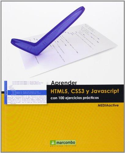 Aprender HTML5, CSS3 Y JavaScript Con 100 Ejercicios Prácticos (APRENDER...CON 100 EJERCICIOS PRÁCTICOS)