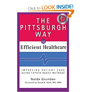 The Pittsburgh Way to Efficient Healthcare: Improving Patient Care Using Toyota Based Methods Naida Grunden