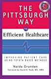 img - for The Pittsburgh Way to Efficient Healthcare: Improving Patient Care Using Toyota Based Methods book / textbook / text book