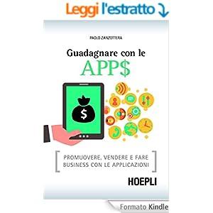 Guadagnare con le APP$: Promuovere, vendere e fare business con le applicazioni (Internet e Web Design)