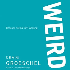 WEIRD: Because Normal Isn't Working | [Craig Groeschel]