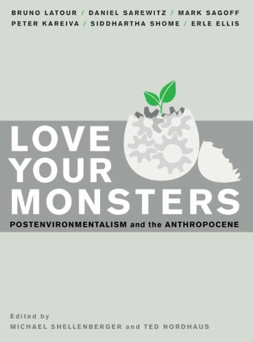 Amazon.com: Love Your Monsters: Postenvironmentalism and the Anthropocene eBook: Michael Shellenberger, Ted Nordhaus: Books