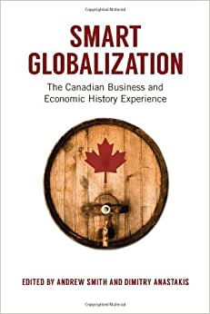 Smart Globalization: The Canadian Business And Economic History Experience