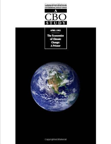 The Economics of Climate Change: A Primer (A Cbo Study)