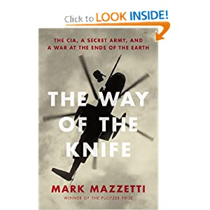 The Way of the Knife: The CIA, a Secret Army, and a War at the Ends of the Earth by Mark Mazzetti
