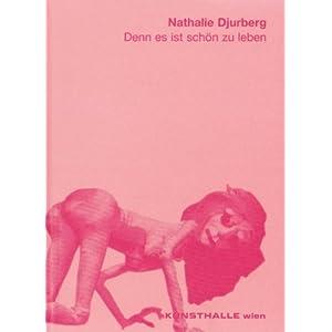 Nathalie Djurberg: Denn es ist schön zu leben: Denn Es Ist Schon Zu Leben