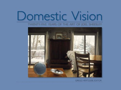 Domestic Vision: Twenty-Five Years of the Art of Joel Sheesley, Editor