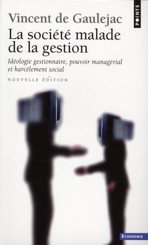 La société malade de la gestion : idéologie gestionnaire, pouvoir managérial et harcèlement social