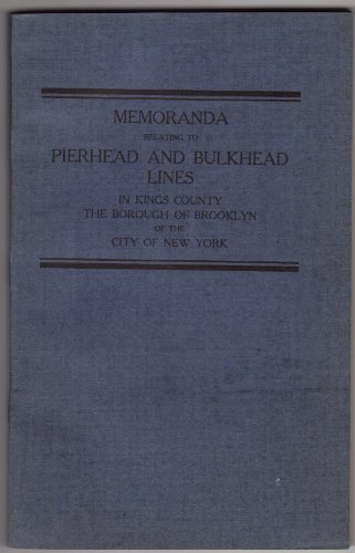 Memoranda Relating to Pierhead and Bulkhead Lines in Kings County the Borough of Brooklyn of the City of New York PDF