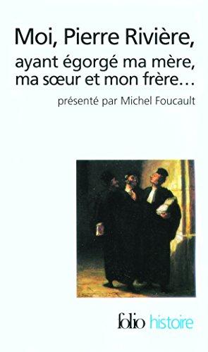 Moi, Pierre Rivière, ayant égorgé ma mère, ma soeur et mon frère...: Un cas de parricide au XIXe siècle