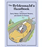 img - for [ { THE BRIDESMAID'S HANDBOOK: SAVVY ADVICE, SENSATIONAL SHOWERS, AND SECRETS TO SUCCESS } ] by Passero, Kathy (AUTHOR) Aug-01-2008 [ Paperback ] book / textbook / text book