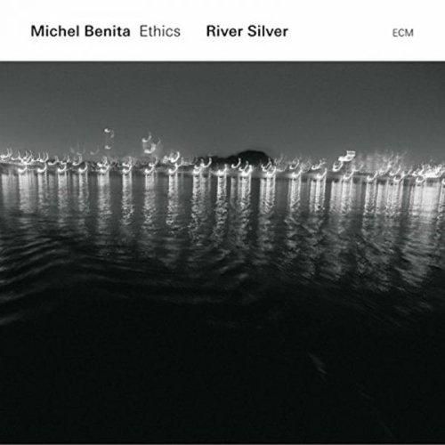 Michel Benita Ethics - River Silver - CD - FLAC - 2016 - NBFLAC Download