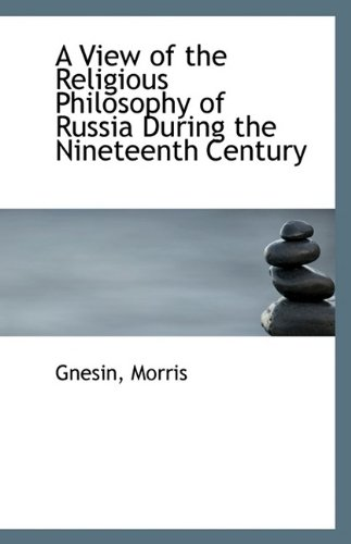 A View of the Religious Philosophy of Russia During the Nineteenth Century