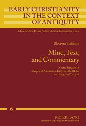 Mind, Text, and Commentary: Noetic Exegesis in Origen of Alexandria, Didymus the Blind, and Evagrius Ponticus (Early Chr
