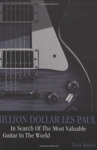 Million Dollar Les Paul: In Search Of The Most Valuable Guitar In The World (Genuine Jawbone Books)