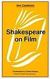 Shakespeare on Film (New Casebooks)