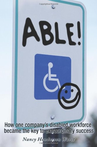 Able!: How One Company's Extraordinary Workforce Changed...