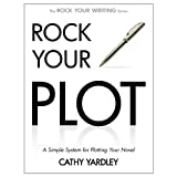 Rock Your Plot: A Simple System for Plotting Your Novel (Rock Your Writing Book 1) ~ Cathy Yardley