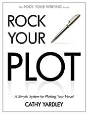 Rock Your Plot: A Simple System for Plotting Your Novel (Rock Your Writing)