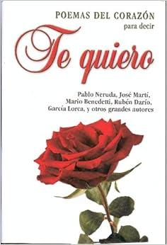 Poemas del Corazon para Decir Te Quiero: Jose Marti y otros Pablo