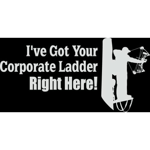 HNT5 (54) 8 white vinyl decal IVE GOT YOUR CORPORATE LADDER RIGHT HERE die cut decal sticker