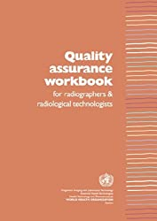 Quality Assurance Workbook for Radiographers and Radiological Technologists