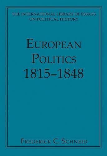 European Politics 1815-1848 (The International Library of Essays on Political History)