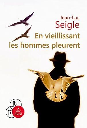Jean-Luc Seigle - En Vieillissant Les Hommes Pleurent
