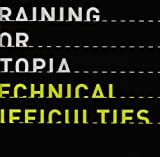Technical Difficulties TRAINING FOR UTOPIA