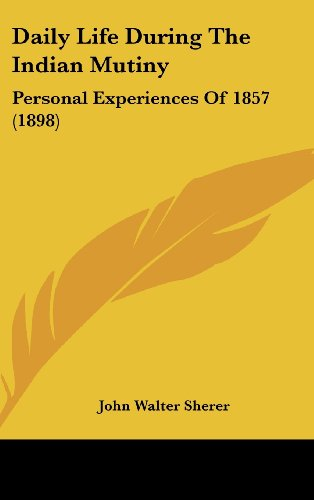 Daily Life During the Indian Mutiny: Personal Experiences of 1857 (1898)