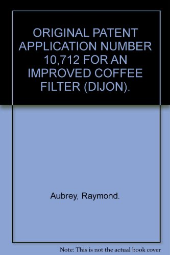 ORIGINAL PATENT APPLICATION NUMBER 10,712 FOR AN IMPROVED COFFEE FILTER (DIJON).