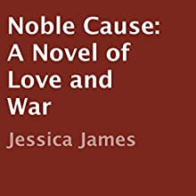 Noble Cause: A Civil War Love Story, Hearts Through History, Book 1 (       UNABRIDGED) by Jessica James Narrated by Caroline Miller