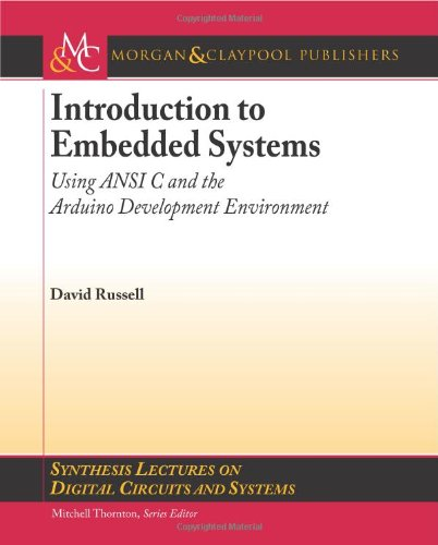 Introduction to Embedded Systems: Using ANSI C and the Arduino Development Environment (Synthesis Lectures on Digital Circuits and Systems)