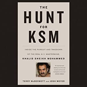 The Hunt for KSM: Inside the Pursuit and Takedown of the Real 9-11 Mastermind, Khalid Sheikh Mohammed | [Terry McDermott, Josh Meyer]