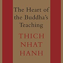 The Heart of the Buddha's Teaching: Transforming Suffering into Peace, Joy, and Liberation Audiobook by Thich Nhat Hanh Narrated by Rene Ruiz
